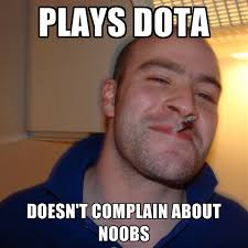 Meme Dota - plays dota doesn t complain about noobs create meme