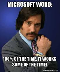 Microsoft Word Meme - microsoft word 100 of the time it works some of the time make