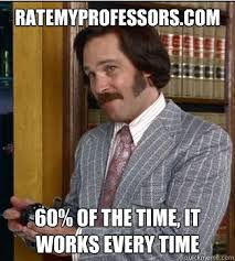 It Works Meme - ratemyprofessors com 60 of the time it works every time funny