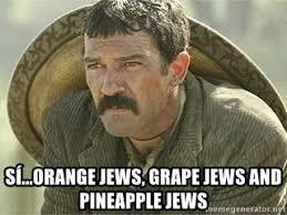 Orange Jews Meme - s祗 orange jews grape jews and pineapple jews pancho villa