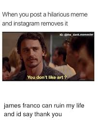 James Franco Meme - when you post a hilarious meme and instagram removes it ig dank