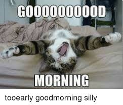 Silly Meme - go 000000000d morning tooearly goodmorning silly meme on me me