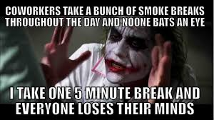 Smokers Meme - i dont smoke and it doesnt seem fair that the smokers i work with