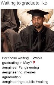 Graduation Meme - waiting to graduate like for those waiting who s graduating in may