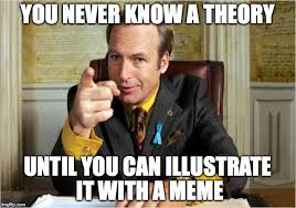 Meme Theory - you never know a theory until you can illustrate it with a meme