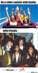 Roller Coaster Meme - difference between being with family and friends on a roller