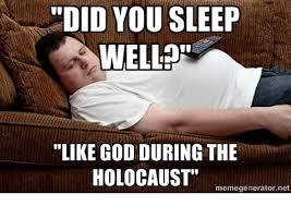 God Meme Generator - did you sleep well like god during the holocaust meme generator net