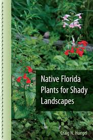 native plants of florida native florida plants for shady landscapes craig n huegel