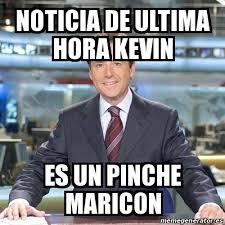 Maricon Meme - meme matias prats noticia de ultima hora kevin es un pinche