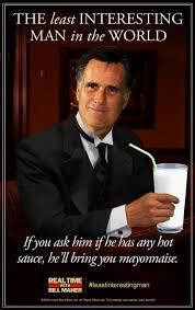 Worlds Most Interesting Man Meme - mitt wit romney the least interesting man in the world