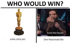 Oscars Meme - fuck the oscars who would win know your meme