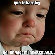 Playstation 4 Meme - que feliz estoy por fin yego mi playstation 4 meme de toy trsite