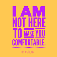 I Am Comfortable I Am Not Here For Your Comfort Fastlain Marketing Copy