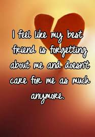 i feel like my best friend is forgetting about me and doesn t care