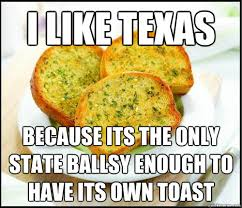 Funny Texas Memes - i like texas because its the only state ballsy enough to have its