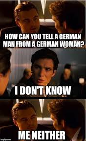 how can you tell a german man from a german woman i don t know me