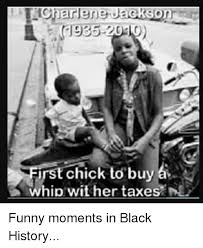 Funny Black History Memes - first chick to buy whip wit her taxes n funny moments in black