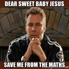 Save Me Meme - dear sweet baby jesus save me from the maths dear sweet tiny baby