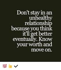 Memes About Moving On - don t stay in an unhealthy relationshi because you it ll get better