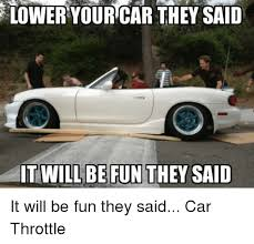 Low Car Meme - 25 best memes about lower your car they said lower your car