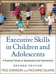 executive skills in children and adolescents second edition a