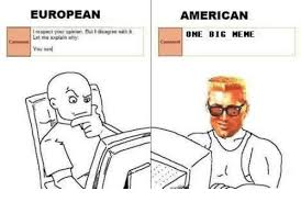 Meme Opinion - european respect your opinion but i disagree with let me explain