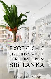 Home Decor Shops In Sri Lanka Exotic Chic Home Decorating Inspiration From Sri Lanka Skimbaco