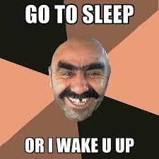 Go To Bed Meme - go to sleep or i wake u up create meme
