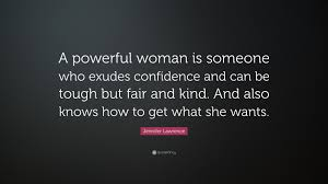 Exudes by Jennifer Lawrence Quote U201ca Powerful Woman Is Someone Who Exudes