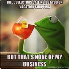 Bill Collector Meme - gallery for kermit none of my business gif collection of memes