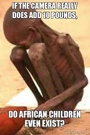African Children Meme - if the camera really does add 10 pounds do african children even