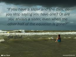quotes about death of a grandparent quote jodi picoult if you have a sister and she dies do you