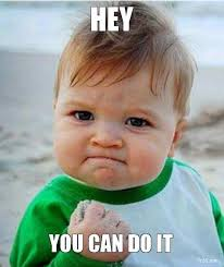 I Want To Make A Meme - 30 you can do it meme pictures that will make you accomplish