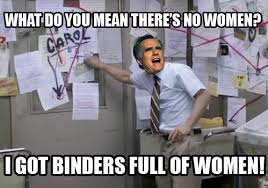 Binders Full Of Women Meme - today with president barack obama binders full of women