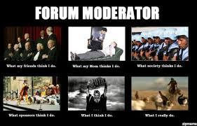 What My Mom Thinks I Do Meme Generator - forum moderator weknowmemes generator