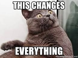 That Changes Everything Meme - this changes everything cat kitty meme generator