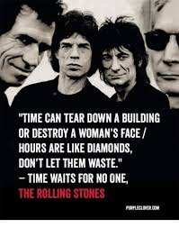 Rolling Stones Meme - time can tear down a building or destroy a woman s face hours are