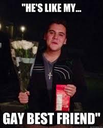 Gay Friend Meme - he s like my gay best friend friend zone johnny quickmeme