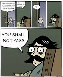 Stare Dad memes   quickmeme DAD  I need some Lord of the Rings quotes for my homework or my teacher will fail me  then do you know what will happen  um    no  YOU SHALL NOT PASS