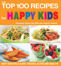 the top 100 recipes for happy kids healthy food nourish