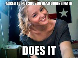 Good Head Meme - asked to put shoe on head during math does it good girl sara