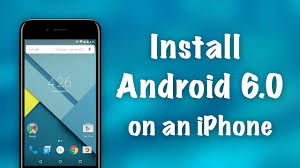 jailbreak my android how to install android 6 0 on an iphone no jailbreak