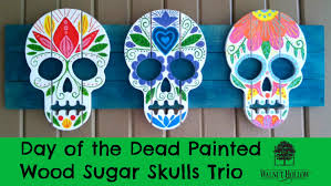 day of the dead painted wood sugar skulls trio youtube