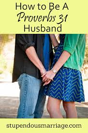 marriage proverbs how to be a proverbs 31 husband stupendous marriage
