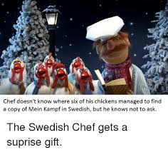 Swedish Chef Meme - chef doesn t know where six of his chickens managed to find a copy