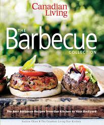 canadian living the barbecue collection the best barbecue