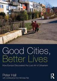 good cities better lives how europe discovered the lost art of