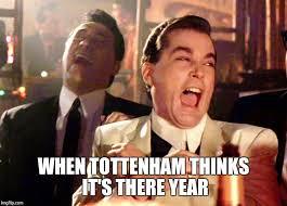 Funny Tottenham Memes - good fellas hilarious meme imgflip