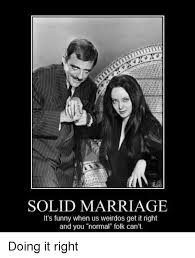 Funny Marriage Meme - solid marriage it s funny when us weirdos get it right and you
