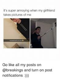 Annoying Girlfriend Meme - it s super annoying when my girlfriend takes pictures of me my